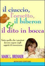 Immagine Prodotto Il Ciuccio, l'Orsetto, il Biberon e il Dito in Bocca